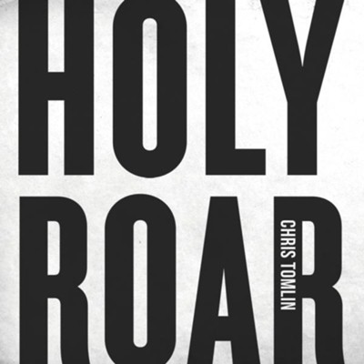 Holy Roar   -     By: Chris Tomlin