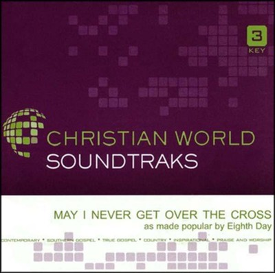 May I Never Get Over The Cross  Accompaniment CD  -     By: Eighth Day