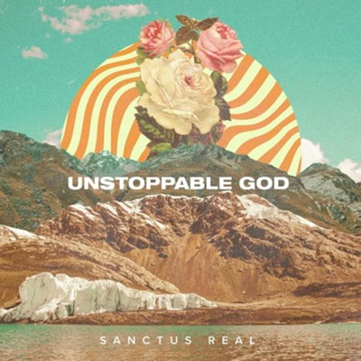 Unstoppable God   -     By: Sanctus Real