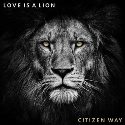 Love Is A Lion   -     By: Citizen Way