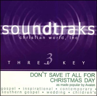 Don't Save It All For Christmas Day, Accompaniment CD   -     By: Avalon