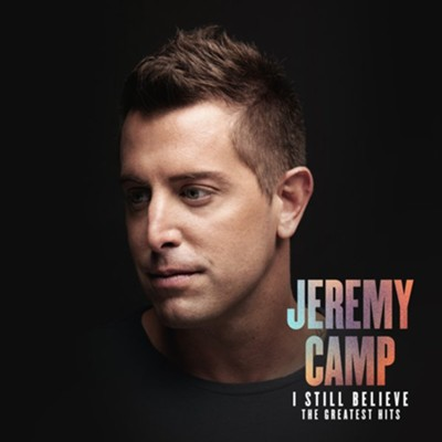 I Still Believe: The Greatest Hits   -     By: Jeremy Camp