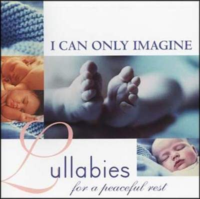 I Can Only Imagine: Lullabies For A Peaceful Rest, Compact Disc [CD]  -