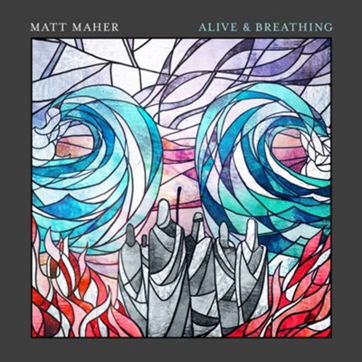 Alive & Breathing   -     By: Matt Maher