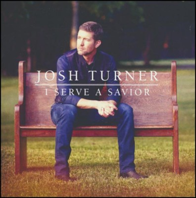 I Serve A Savior   -     By: Josh Turner