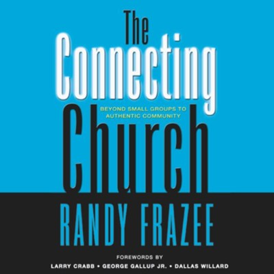 The Connecting Church: Beyond Small Groups to Authentic Community Audiobook  [Download] -     By: Randy Frazee