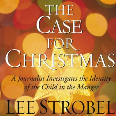 The Case for Christmas: A Journalist Investigates the Identity of the Child in the Manger - Unabridged Audiobook  [Download] -     By: Lee Strobel