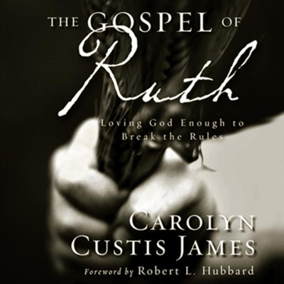 The Gospel of Ruth: Loving God Enough to Break the Rules - Unabridged Audiobook  [Download] -     By: Carolyn Custis James
