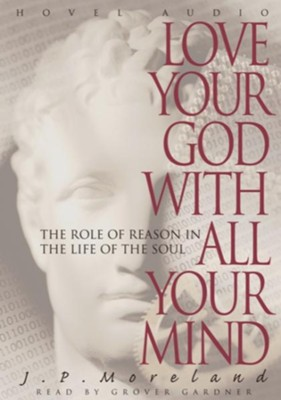 Love Your God with All Your Mind - Unabridged Audiobook  [Download] -     By: J.P. Moreland
