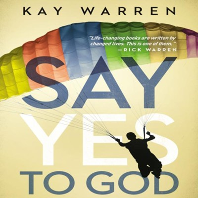 Say Yes to God: A Call to Courageous Surrender Audiobook  [Download] -     Narrated By: Kay Warren     By: Kay Warren