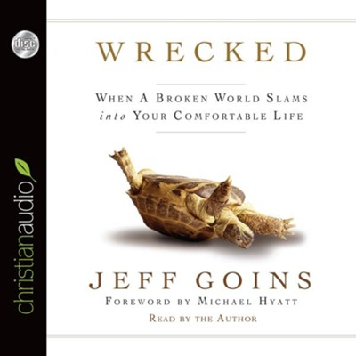 Wrecked: When A Broken World Slams Into your Comfortable Life - Unabridged Audiobook  [Download] -     By: Jeff Goins, Michael Hyatt
