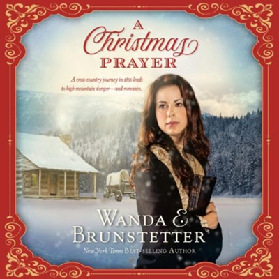 The Christmas Prayer: A Cross-country Journey in 1850 Leads to High Mountain Danger - and Romance - Unabridged edition Audiobook  [Download] -     By: Wanda E. Brunstetter