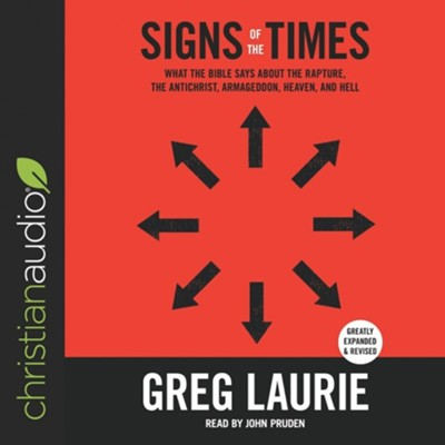 Signs of the Times: What the Bible Says About the Rapture, Antichrist, Armageddon, Heaven, Hell, and Other Issues of Our Day - Unabridged edition Audiobook  [Download] -     Narrated By: John Pruden     By: Greg Laurie