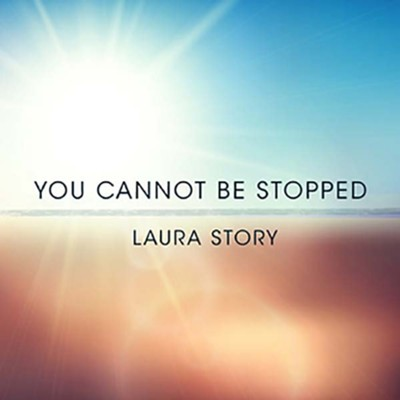 You Cannot Be Stopped  [Music Download] -     By: Laura Story