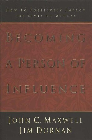Becoming a Person of Influence: How to Positively Impact ...