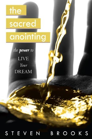 The Sacred Anointing: The Power to Live Your Dream - eBook
