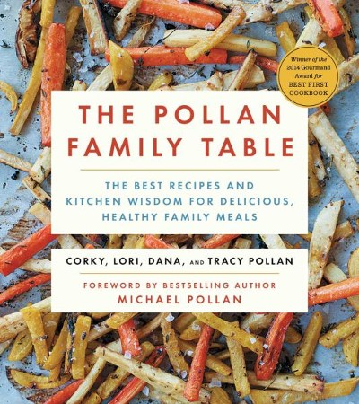 The Pollan Family Table The Very Best Recipes And Kitchen Wisdom For Delicious Family Meals Ebook Corky Pollan Lori Pollan Dana Pollan 9781476746395 Christianbook Com