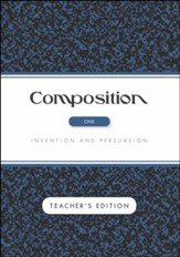 Composition Volume 1: Invention and  Persuasion Teacher Edition