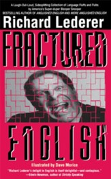 Fractured English: A Pleasury of Bloopers and Blunders, Fluffs and Flubs, and Gaffes and Goofs