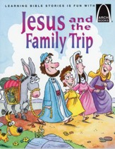 Arch Books Bible Stories: Jesus and the Family Trip