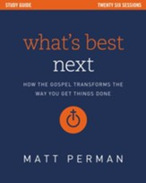 What's Best Next Study Guide: How the Gospel Transforms the Way You Get Things Done