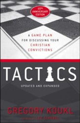 Tactics: A Game Plan for Discussing Your Christian Convictions, 10th Anniversary Edition