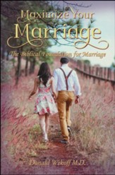Maximize Your Marriage: The Biblical Foundations for Marriage