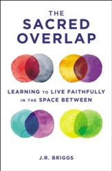 The Sacred Overlap: Learning to Live Faithfully in the Space Between