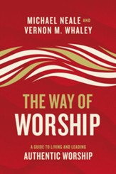 The Way of Worship : A Guide to Living and Leading  Authentic Worship