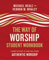 The Way of Worship Student Workbook : A Hands-on  Guide to Living and Leading Authentic Worship
