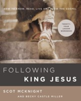 Following King Jesus: How to Know,  Read, Live, and Show the Gospel--Workbook