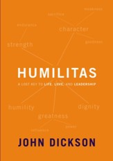 Humilitas: A Lost Key to Life, Love and Leadership