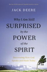 Why I Am Still Surprised by the Power of the Spirit: Discovering How God Speaks and Heals Today / Revised edition