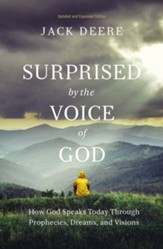Surprised by the Voice of God: How God Speaks Today Through Prophecies, Dreams, and Visions / Revised edition