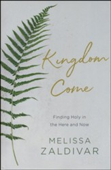 Kingdom Come: Finding Holy in the Here and Now