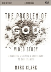 The Problem of God Video Study: Answering a Skeptic's Challenges to Christianity