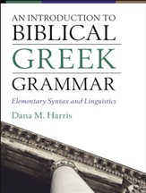 An Introduction to Biblical Greek Grammar: Elementary Syntax and Linguistics