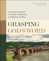 Grasping God's Word: A Hands-On Approach to Reading, Interpreting, and Applying the Bible (Fourth Edition)