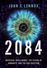 2084: Artificial Intelligence, the Future of Humanity, and the God Question