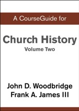 Course Guide for Church History, Volume Two: From Pre-Reformation to the Present Day
