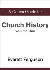 Course Guide for Church History, Volume One: From Christ to the Pre-Reformation