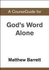 Course Guide for God's Word Alone