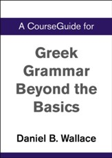 Course Guide for Greek Grammar Beyond the Basics