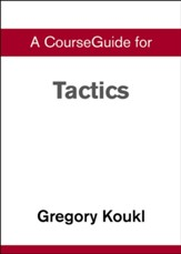 Course Guide for Tactics: A Game Plan for Discussing Your Christian Convictions