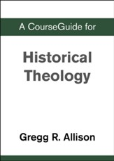 Course Guide for Historical Theology