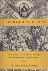Theological Ethics: The Moral Life of the Gospel in Contemporary Context