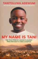 My Name is Tani: The Amazing True Story of One Boy's Journey from Refugee to Chess Champion