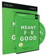 Meant for Good Study Guide with DVD:  The Adventure of Trusting God and His Plans for You