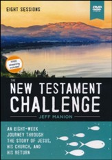 The New Testament Challenge Video Study: An Eight-Week Journey Through the Story of Jesus, His Church, and His Return