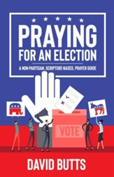 Praying For An Election: A Non-Partisan Scripture-Based Prayer Guide
